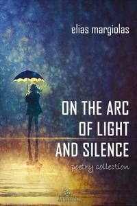 Εξώφυλλο του βιβλίου: On the Arc of Light and Silence